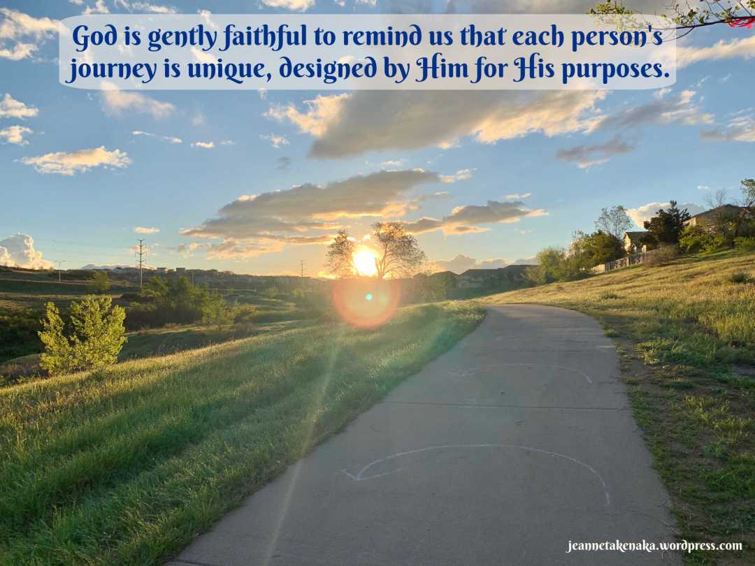 Meme-words: God is gently faithful to remind us that each person's journey is unique, designed by Hi for His purposes, with a picture backdrop of the sun coming up on a walking path