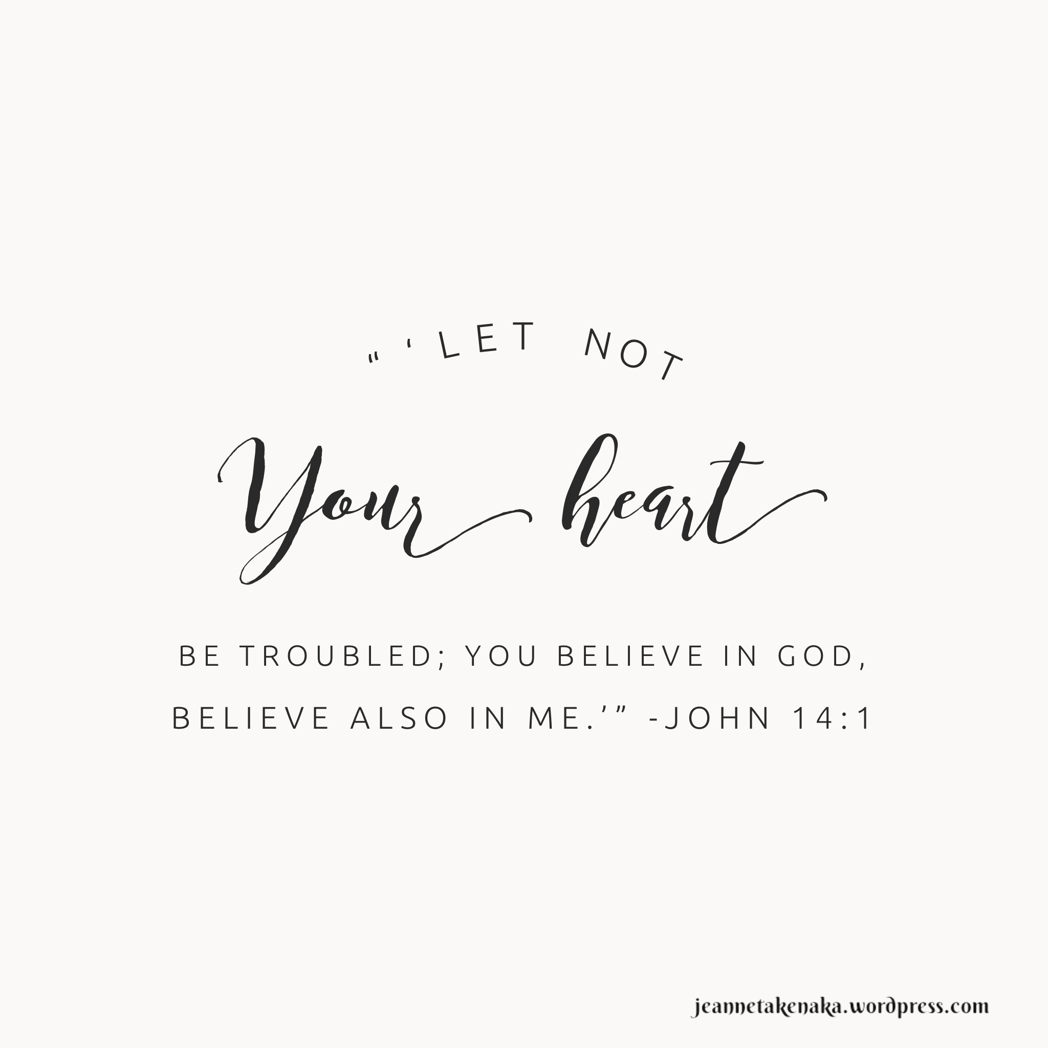 "Meme that says, ""Let not your heart be troubled; you believe in God, believe also in Me."" John 14:1 on a creamy background."
