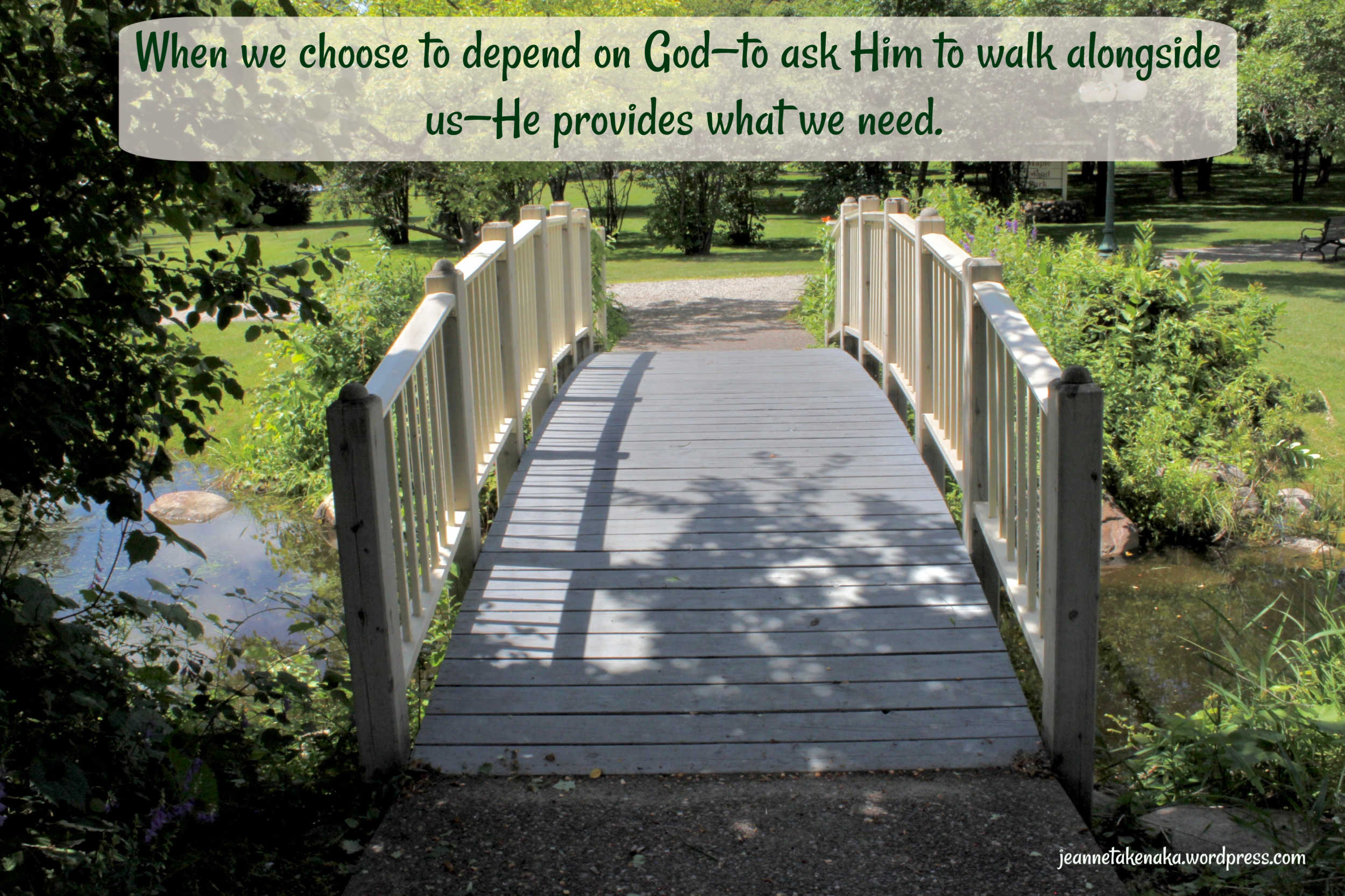 "A meme with a picture of a bridge going over a creek and the words, ""When we choose to depend on God—to ask Him to walk alongside us—He proves what we need."""