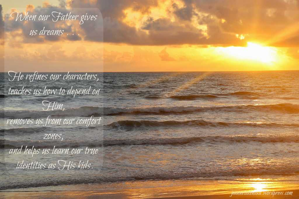 "Meme: the words: When our Father gives us dreams . . . He refines our character, teaches us how to depend on Him, removes us from our comfort zones, and helps us learn our true identities as His kids"" with a beach sunrise backdrop"