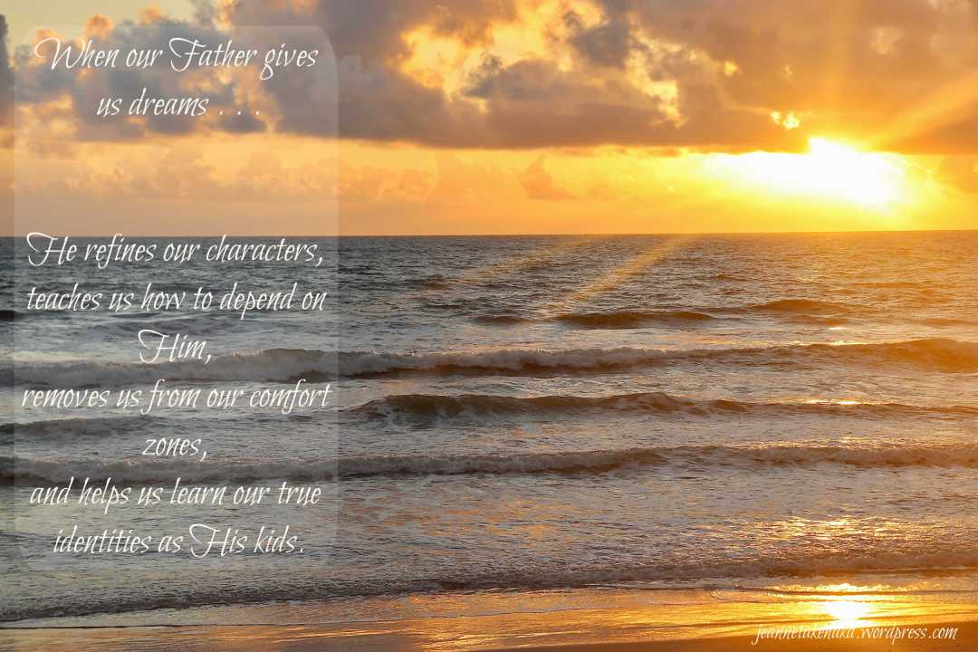 """Meme: the words: When our Father gives us dreams . . . He refines our character, teaches us how to depend on Him, removes us from our comfort zones, and helps us learn our true identities as His kids"""" with a beach sunrise backdrop"""