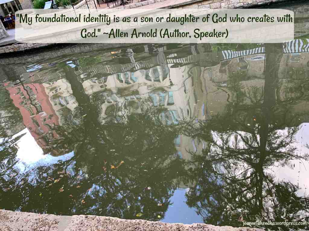 "Meme with the quote: ""My foundational identity is as a son or daughter of God who creates with God."" (Allen Arnold, Author, Speaker). The words are set on a backdrop of a reflection of buildings and trees in the still waters of a canal."