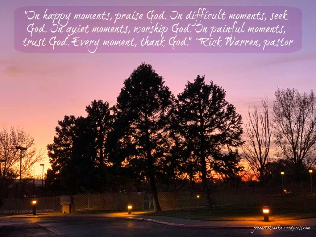 "Meme with the quote: ""In happy moments, praise God. In difficult moments, seek God. In quiet moments, worship God. In painful moments, trust God. Every moment, thank God."" ~Rick Warren, pastor. This is set on a back drop of trees silhouetted against a sunset."
