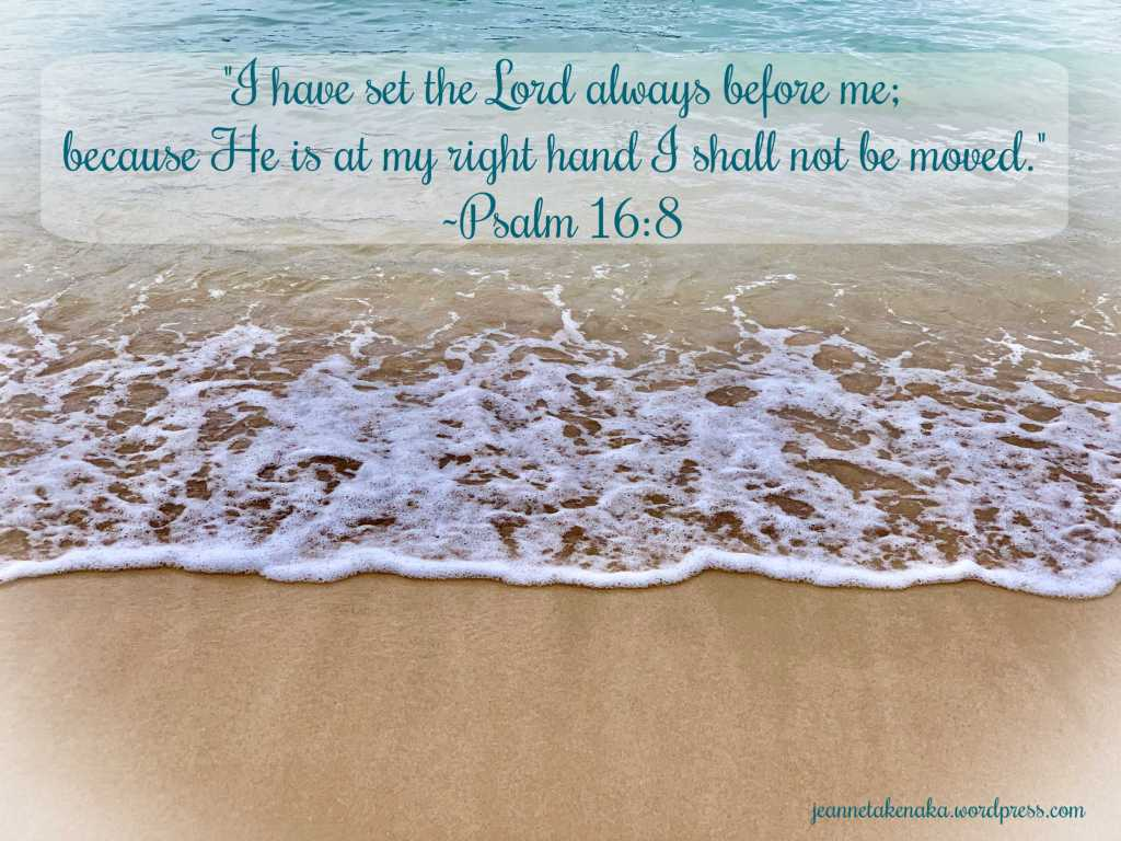 "Meme with the words, ""I have set the Lord always before me; because He is at my right hand I shall not be moved. ~Psalm 16:8"" on a backdrop of a wave coming into shore"