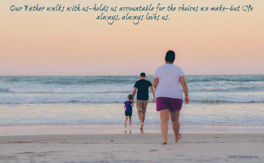 "A meme with the words: ""Our Father walks with us—holds us accountable for the choices we make—but He always, always loves us."" On a backdrop of a father holding his daughter's hand as they walk along with the mother toward the ocean."